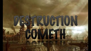 DESTRUCTION COMETH